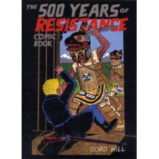 The 500 Years Of Resistance Comic Book - Gord Hill