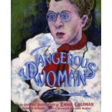 A Dangerous Woman : The Graphic Biography of Emma Goldman - Sharon Rudahl  & Alice Wexler
