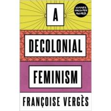 A Decolonial Feminism - Francoise Verges