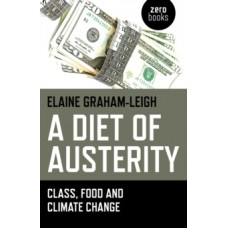 A Diet of Austerity : Class, Food and Climate Change - Elaine Graham-Leigh