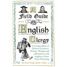 A Field Guide to the English Clergy - The Revd Fergus Butler-Gallie