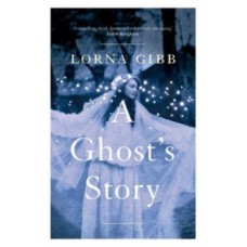 A Ghost's Story : A Novel - Lorna Gibb