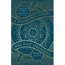 A Honeybee Heart Has Five Openings - Helen Jukes
