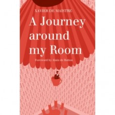 A Journey Around My Room and A Nocturnal Expedition around My Room - Xavier de Maistre