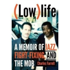 (Low)life : A Memoir of Jazz, Fight-Fixing, and The Mob - Charles Farrell