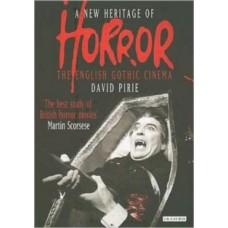 A New Heritage of Horror : The English Gothic Cinema - David B. Pirie