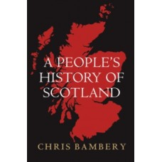 A People's History of Scotland - Chris Bambery