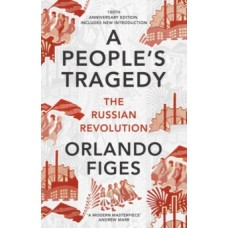 A People's Tragedy : The Russian Revolution  - Orlando Figes