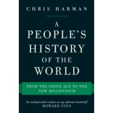 A People's History of the World : From the Stone Age to the New Millennium - Chris Harman