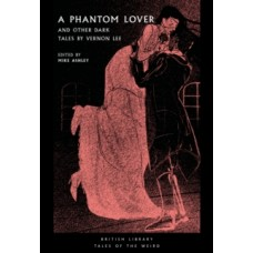 A Phantom Lover : and Other Dark Tales by Vernon Lee