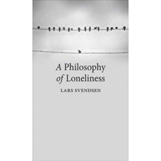 A Philosophy of Loneliness - Lars Svendsen
