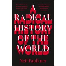 A Radical History of the World - Neil Faulkner