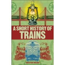 A Short History of Trains - Christian Wolmar