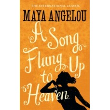 A Song Flung Up to Heaven - Dr Maya Angelou