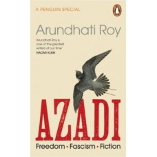 AZADI : Freedom. Fascism. Fiction. - Arundhati Roy