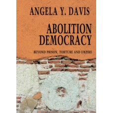 Abolition Democracy: Beyond Empire, Prisons, and Torture - Angela Davis