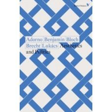 Aesthetics & Politics - Theodor Adorno , Walter Benjamin, Ernst Bloch, Bertolt Brecht, Georg Lukacs