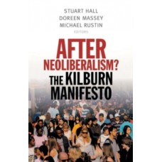 After Neoliberalism? : The Kilburn Manifesto -  Stuart Hall, Doreen Massey, & Michael Rustin