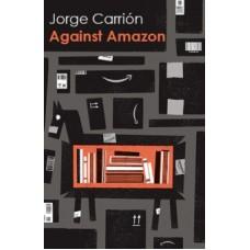 Against Amazon - Jorge Carrion