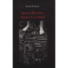 Against History, Against Leviathan! - Fredy Pearlman