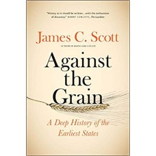 Against the Grain : A Deep History of the Earliest States - James C. Scott