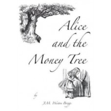 Alice and the Money Tree - J M Weston Briggs