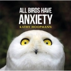 All Birds Have Anxiety - Kathy Hoopmann