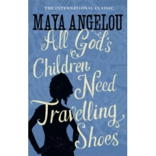 All God's Children Need Travelling Shoes - Dr Maya Angelou
