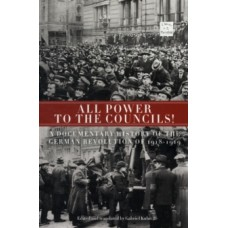 All Power to the Councils! : A Documentary History of the German Revolution 1918-1919 - Gabriel Kuhn