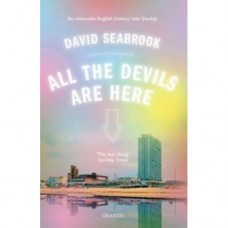 All The Devils Are Here - David Seabrook