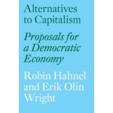 Alternatives to Capitalism : Proposals for a Democratic Economy - Erik Olin Wright