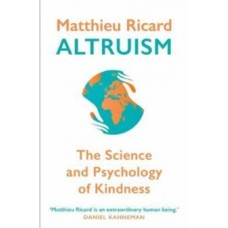 Altruism : The Science and Psychology of Kindness - Matthieu Ricard