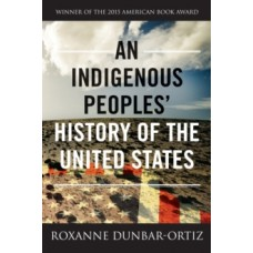 An Indigenous Peoples' History Of The United States - Roxanne Dunbar-Ortiz