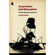 Anarchism And Education : A Political Perspective - Judith Suisa