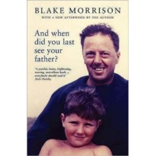 And When Did You Last See Your Father? - Blake Morrison