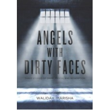 Angels With Dirty Faces : Three Stories of Crime, Prison, and Redemption - Walidah Imarisha