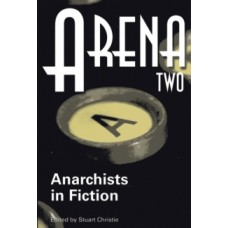Arena Two: Anarchists in Fiction  - (Ed) Stuart Christie