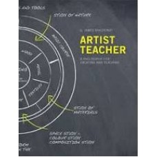 Artist Teacher : A Philosophy for Creating and Teaching - James Daichendt