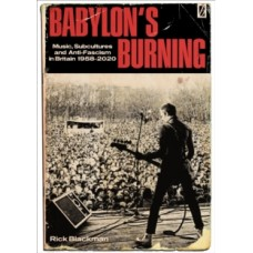Babylon's Burning: Music, Subcultures and Anti-Fascism in Britain 1958 - 2020 - Rick Blackman