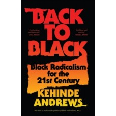 Back to Black : Black Radicalism for the 21st Century - Kehinde Andrews
