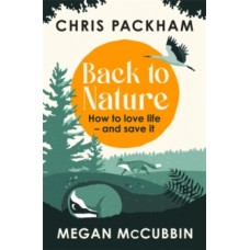 Back to Nature : How to Love Life - and Save It - Chris Packham & Megan McCubbin