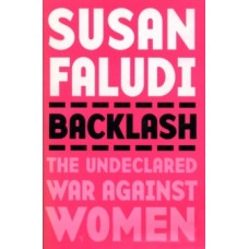 Backlash : The Undeclared War Against Women - Susan Faludi
