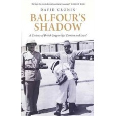 Balfour's Shadow : A Century of British Support for Zionism and Israel - David Cronin