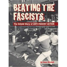Beating the Fascists : The Untold Story of Anti-Fascist Action - Sean Birchall