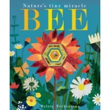 Bee : Nature's tiny miracle - Patricia Hegarty & Britta Teckentrup