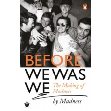 Before We Was We : The Making of Madness by Madness