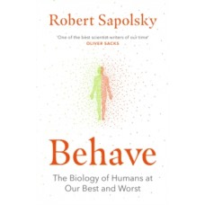 Behave : The Biology of Humans at Our Best and Worst - Robert M Sapolsky
