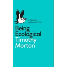 Being Ecological - Timothy Morton