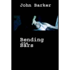 Bending the Bars : Prison Stories of an Angry Brigade Member - John Barker