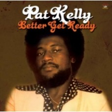 Better Get Ready - Pat Kelly